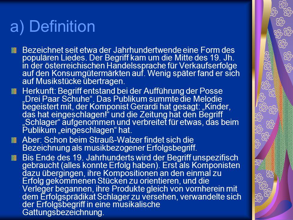 a) Definition Bezeichnet seit etwa der Jahrhundertwende eine Form des populären Liedes. Der Begriff kam um die Mitte des 19. Jh. in der österreichisch