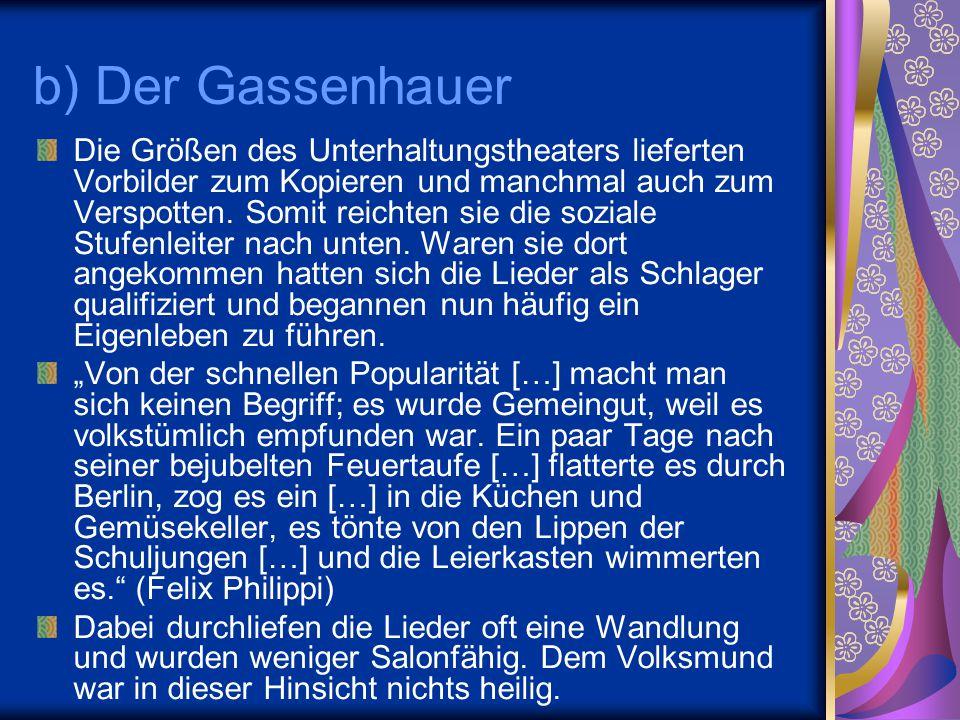 b) Der Gassenhauer Die Größen des Unterhaltungstheaters lieferten Vorbilder zum Kopieren und manchmal auch zum Verspotten. Somit reichten sie die sozi