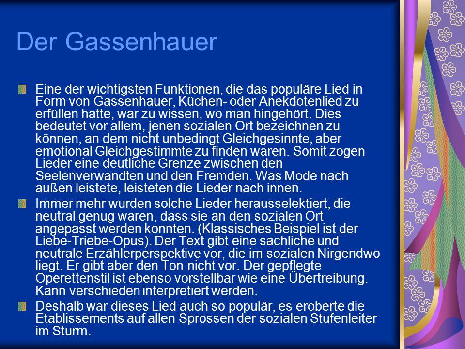 Der Gassenhauer Eine der wichtigsten Funktionen, die das populäre Lied in Form von Gassenhauer, Küchen- oder Anekdotenlied zu erfüllen hatte, war zu w