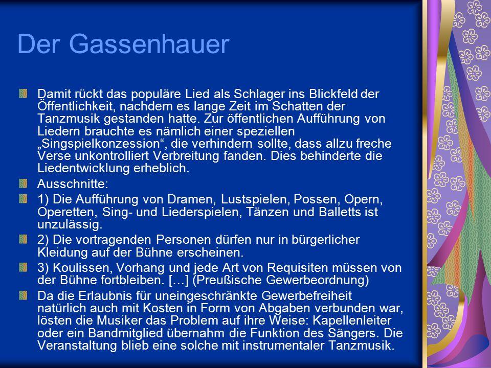 Der Gassenhauer Damit rückt das populäre Lied als Schlager ins Blickfeld der Öffentlichkeit, nachdem es lange Zeit im Schatten der Tanzmusik gestanden