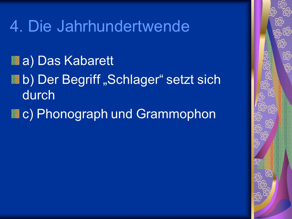 """4. Die Jahrhundertwende a) Das Kabarett b) Der Begriff """"Schlager"""" setzt sich durch c) Phonograph und Grammophon"""