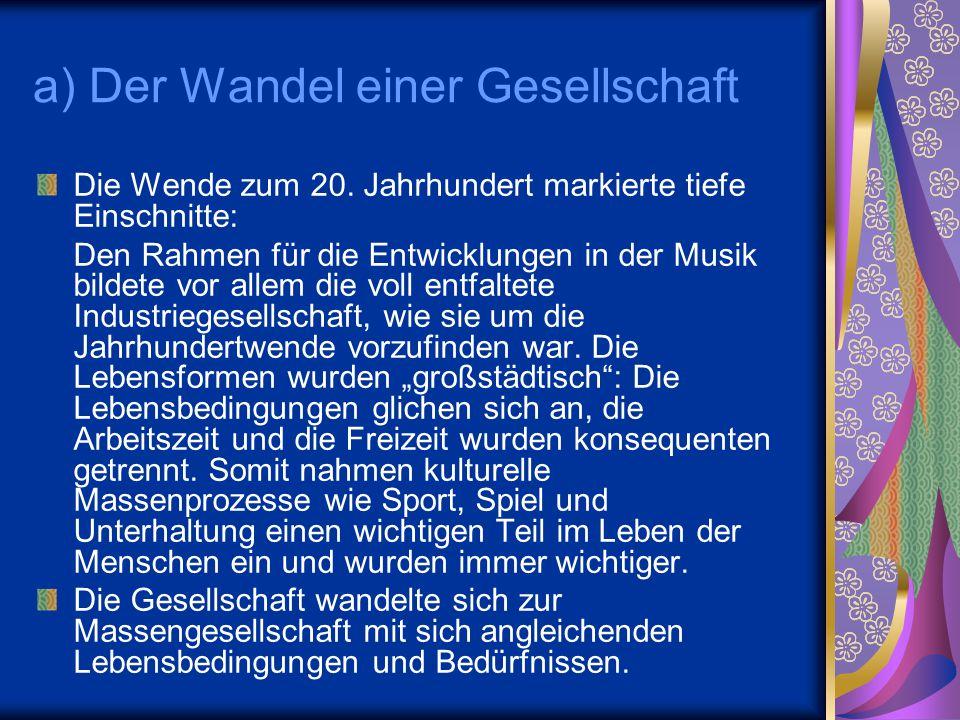 a) Der Wandel einer Gesellschaft Die Wende zum 20. Jahrhundert markierte tiefe Einschnitte: Den Rahmen für die Entwicklungen in der Musik bildete vor