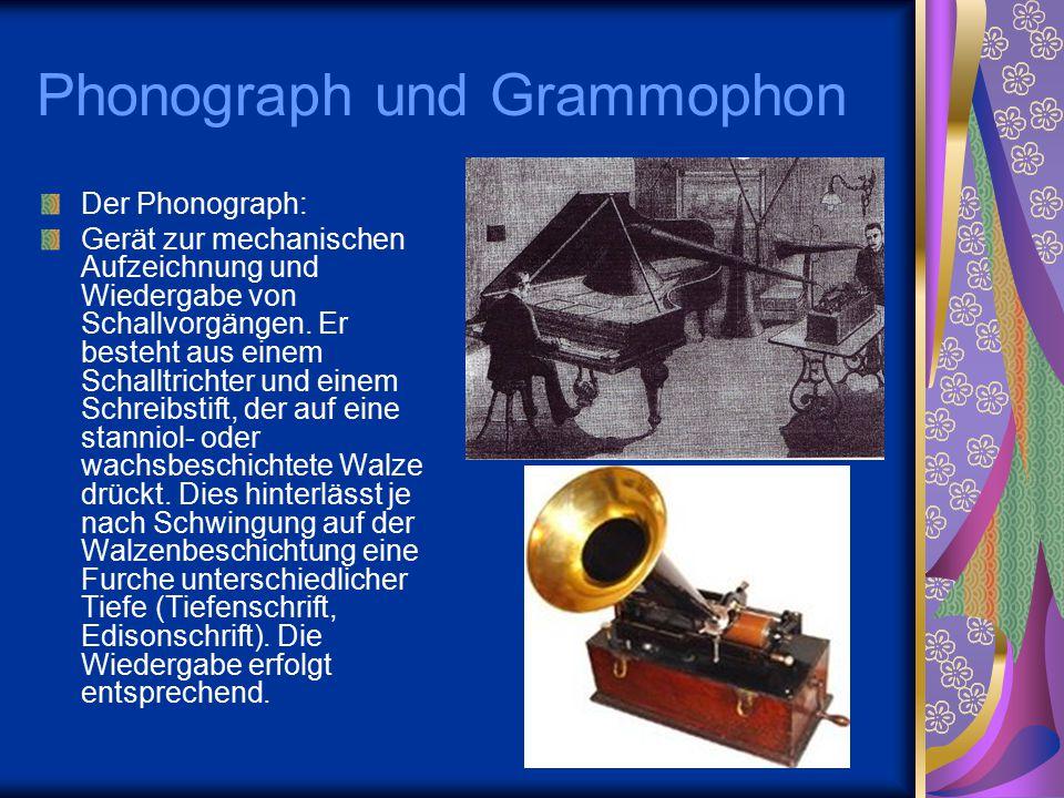 Phonograph und Grammophon Der Phonograph: Gerät zur mechanischen Aufzeichnung und Wiedergabe von Schallvorgängen. Er besteht aus einem Schalltrichter