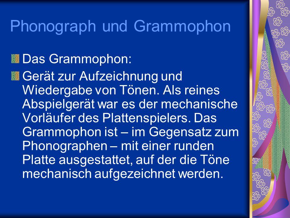 Phonograph und Grammophon Das Grammophon: Gerät zur Aufzeichnung und Wiedergabe von Tönen. Als reines Abspielgerät war es der mechanische Vorläufer de