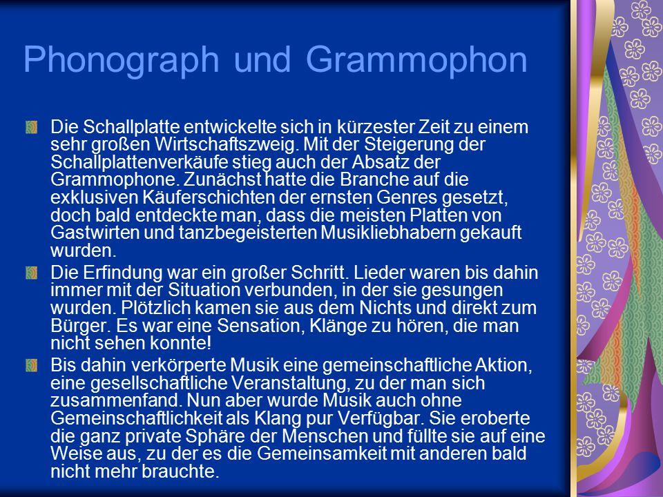 Phonograph und Grammophon Die Schallplatte entwickelte sich in kürzester Zeit zu einem sehr großen Wirtschaftszweig. Mit der Steigerung der Schallplat