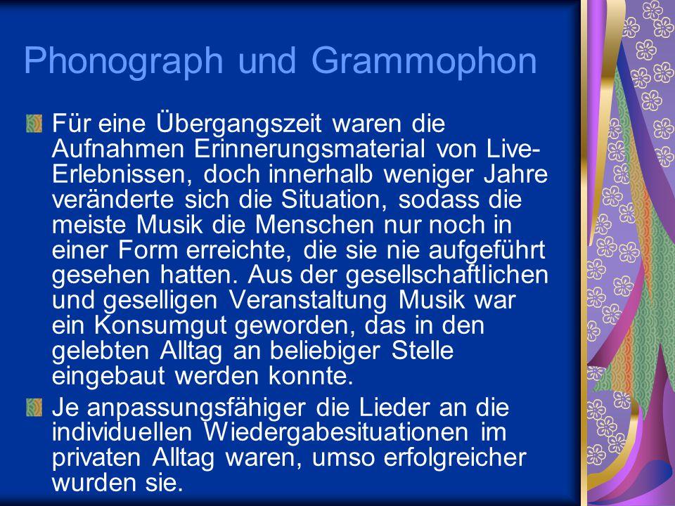 Phonograph und Grammophon Für eine Übergangszeit waren die Aufnahmen Erinnerungsmaterial von Live- Erlebnissen, doch innerhalb weniger Jahre verändert