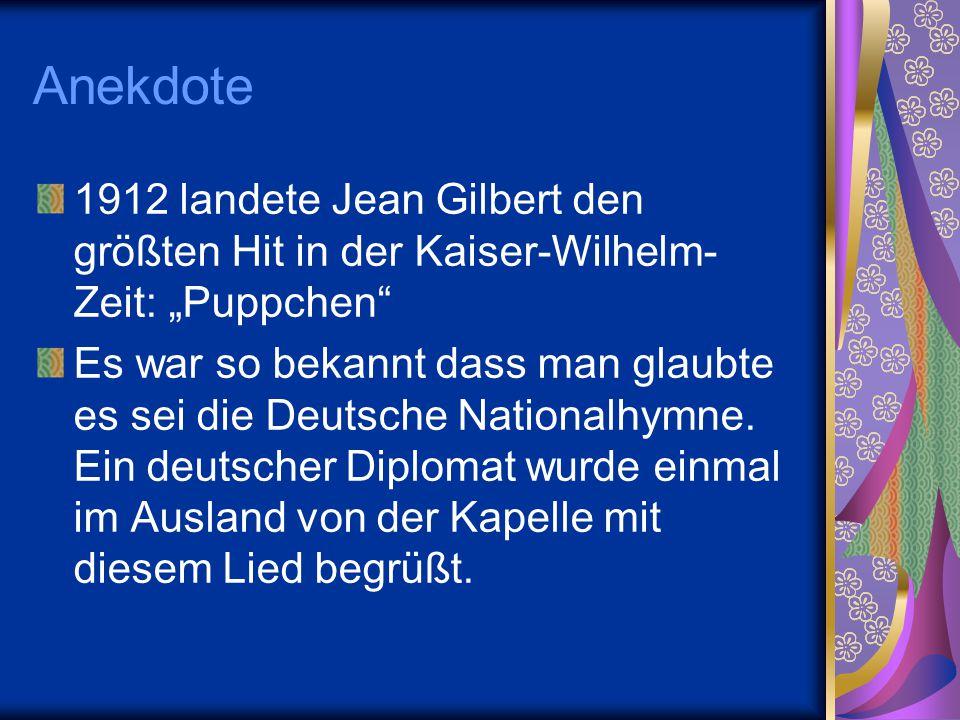 """Anekdote 1912 landete Jean Gilbert den größten Hit in der Kaiser-Wilhelm- Zeit: """"Puppchen"""" Es war so bekannt dass man glaubte es sei die Deutsche Nati"""