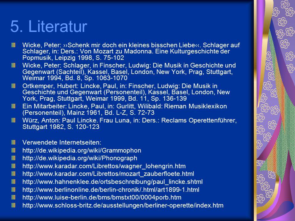 5. Literatur Wicke, Peter: ››Schenk mir doch ein kleines bisschen Liebe‹‹. Schlager auf Schlager, in: Ders.: Von Mozart zu Madonna. Eine Kulturgeschic