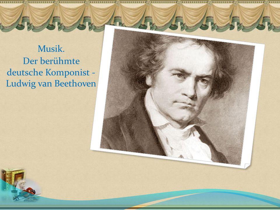 Musik. Der berühmte deutsche Komponist - Ludwig van Beethoven