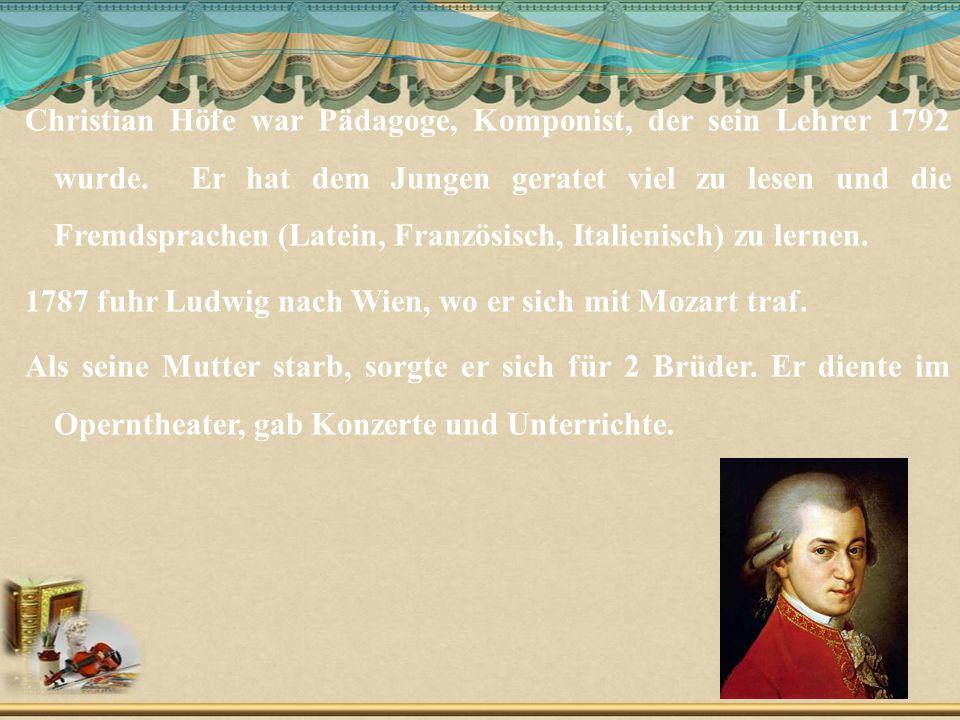 Christian Höfe war Pädagoge, Komponist, der sein Lehrer 1792 wurde. Er hat dem Jungen geratet viel zu lesen und die Fremdsprachen (Latein, Französisch