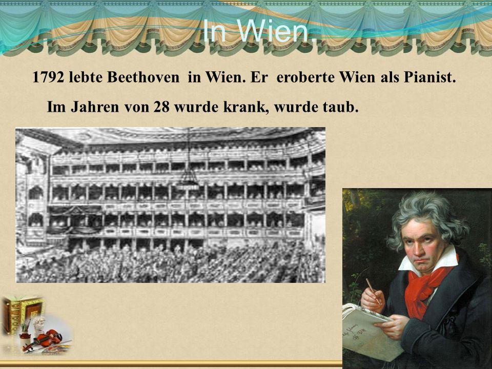 In Wien. 1792 lebte Beethoven in Wien. Er eroberte Wien als Pianist. Im Jahren von 28 wurde krank, wurde taub. Слайд №4