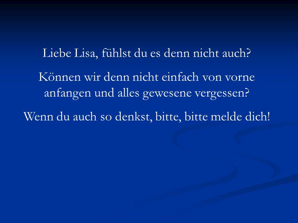 Liebe Lisa, fühlst du es denn nicht auch.