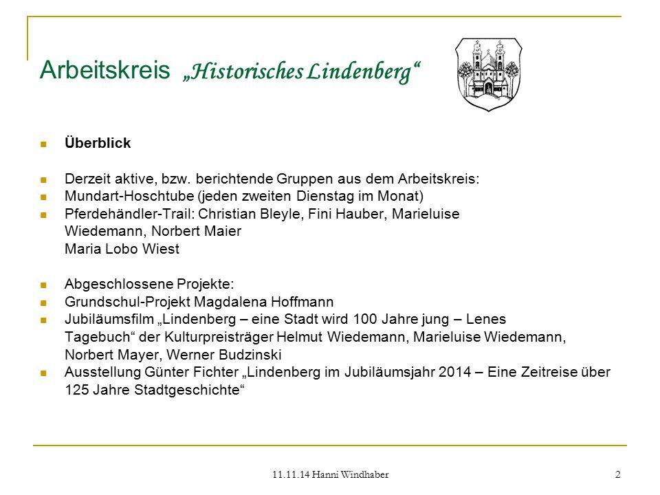 """11.11.14 Hanni Windhaber 2 Arbeitskreis """"Historisches Lindenberg"""" Überblick Derzeit aktive, bzw. berichtende Gruppen aus dem Arbeitskreis: Mundart-Hos"""