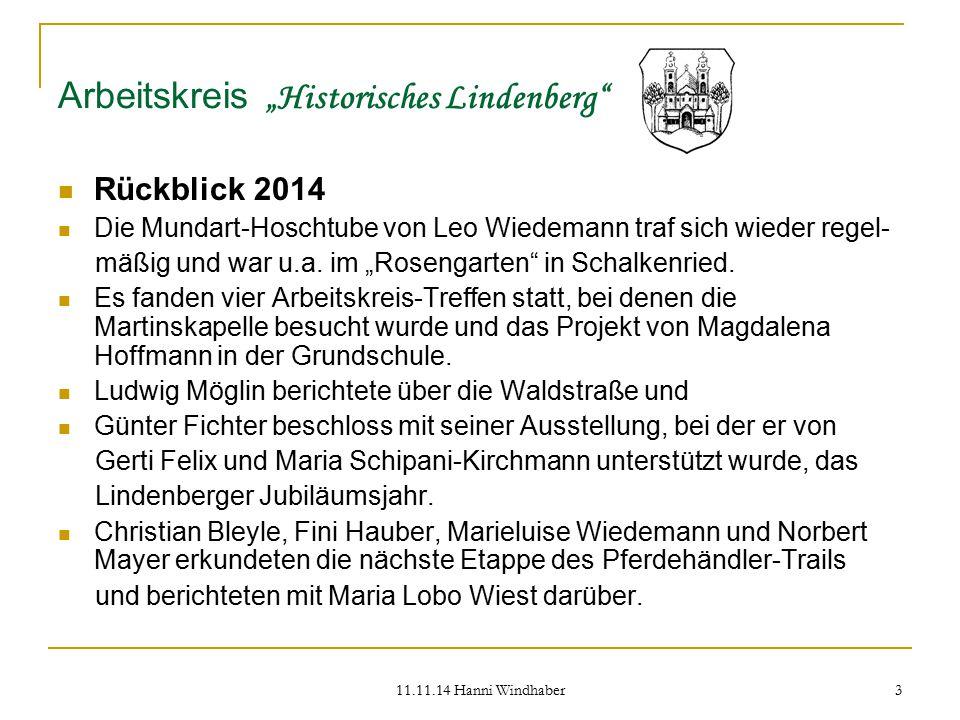 """11.11.14 Hanni Windhaber 3 Arbeitskreis """"Historisches Lindenberg"""" Rückblick 2014 Die Mundart-Hoschtube von Leo Wiedemann traf sich wieder regel- mäßig"""