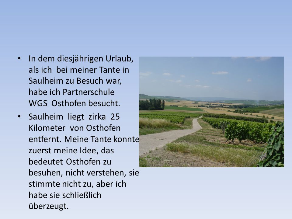 Nach Osthofen bin ich mit dem Zug gefahren.Im Mainz musste ich umsteigen.