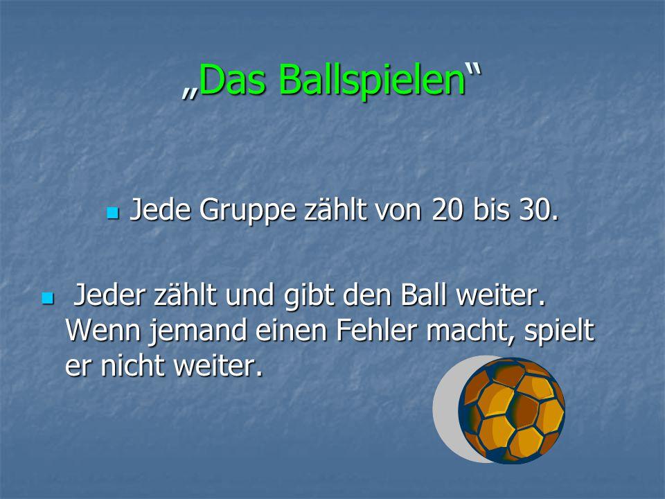 """""""Das Ballspielen Jede Gruppe zählt von 20 bis 30."""