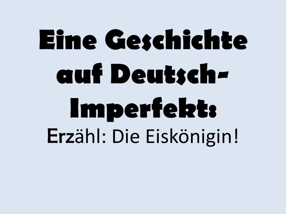Eine Geschichte auf Deutsch- Imperfekt: Erz ähl: Die Eiskönigin!