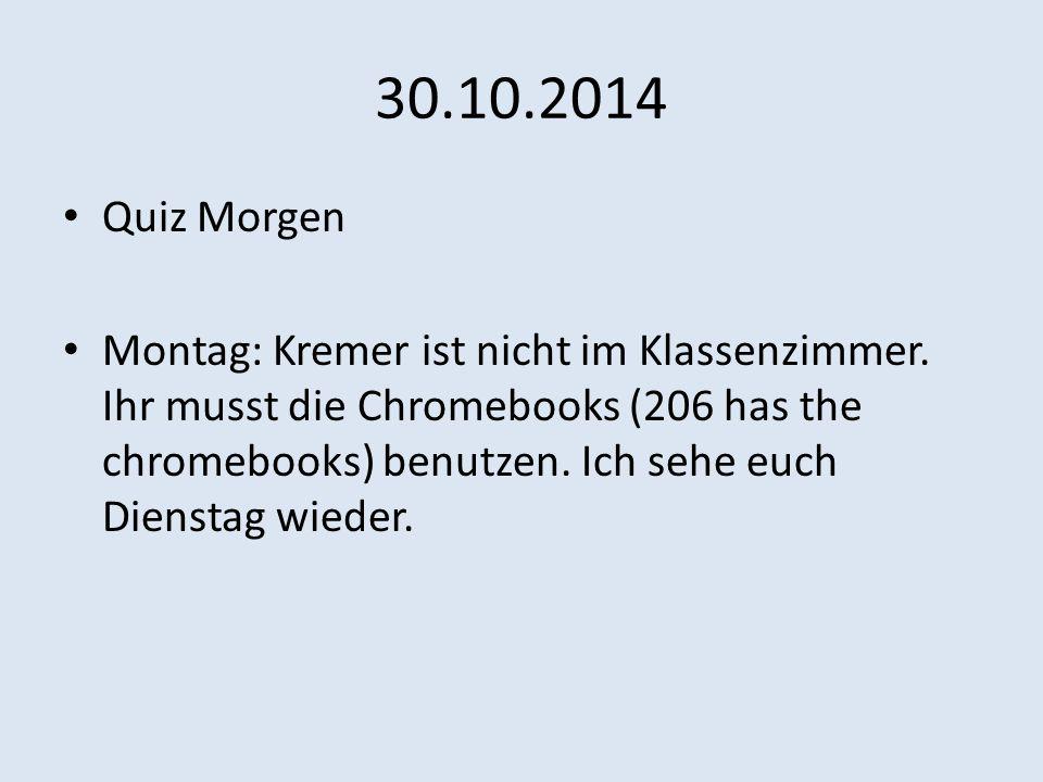 30.10.2014 Quiz Morgen Montag: Kremer ist nicht im Klassenzimmer.
