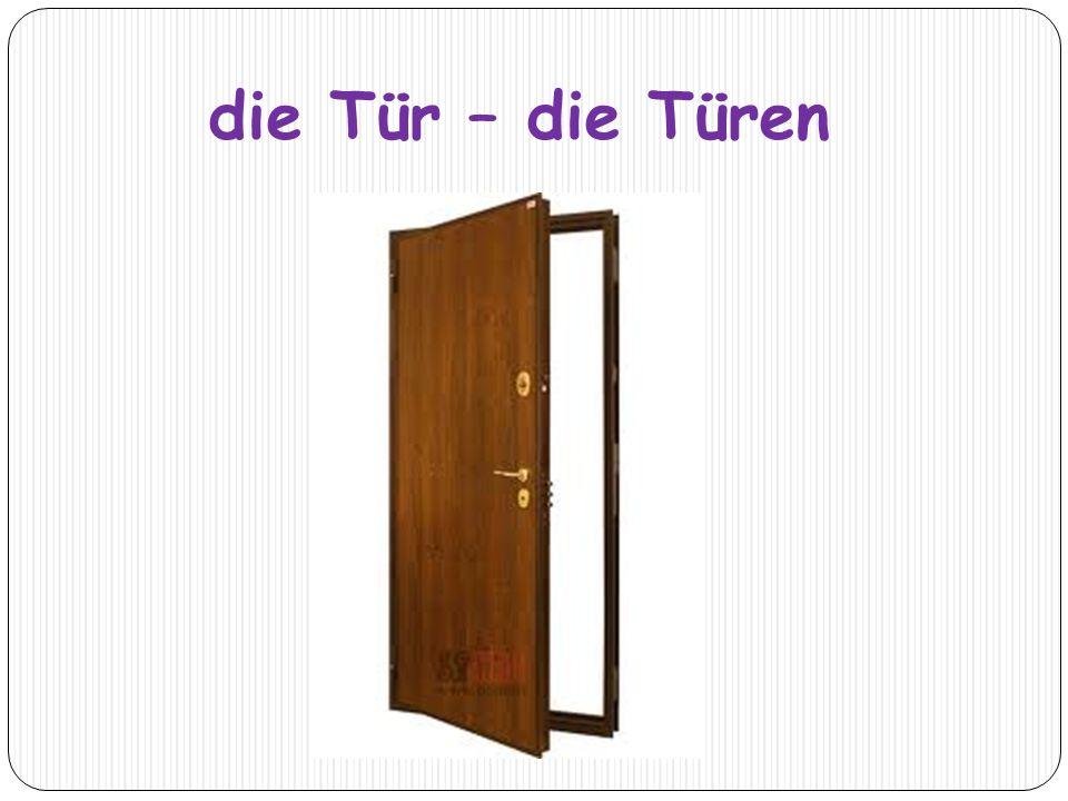 die Tür – die Türen
