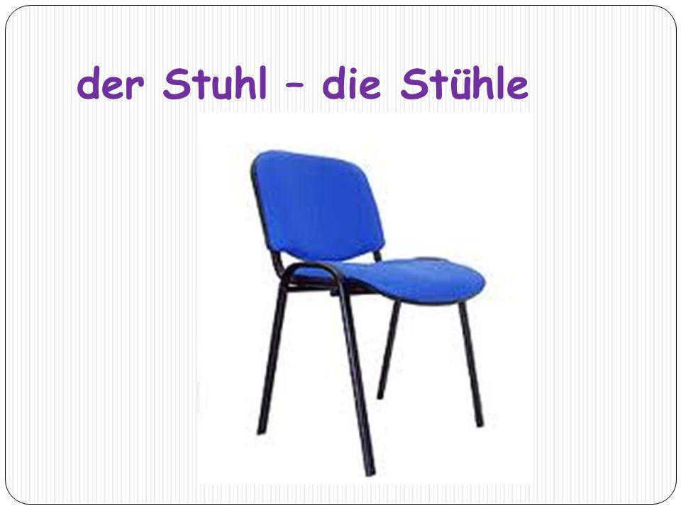 der Stuhl – die Stühle