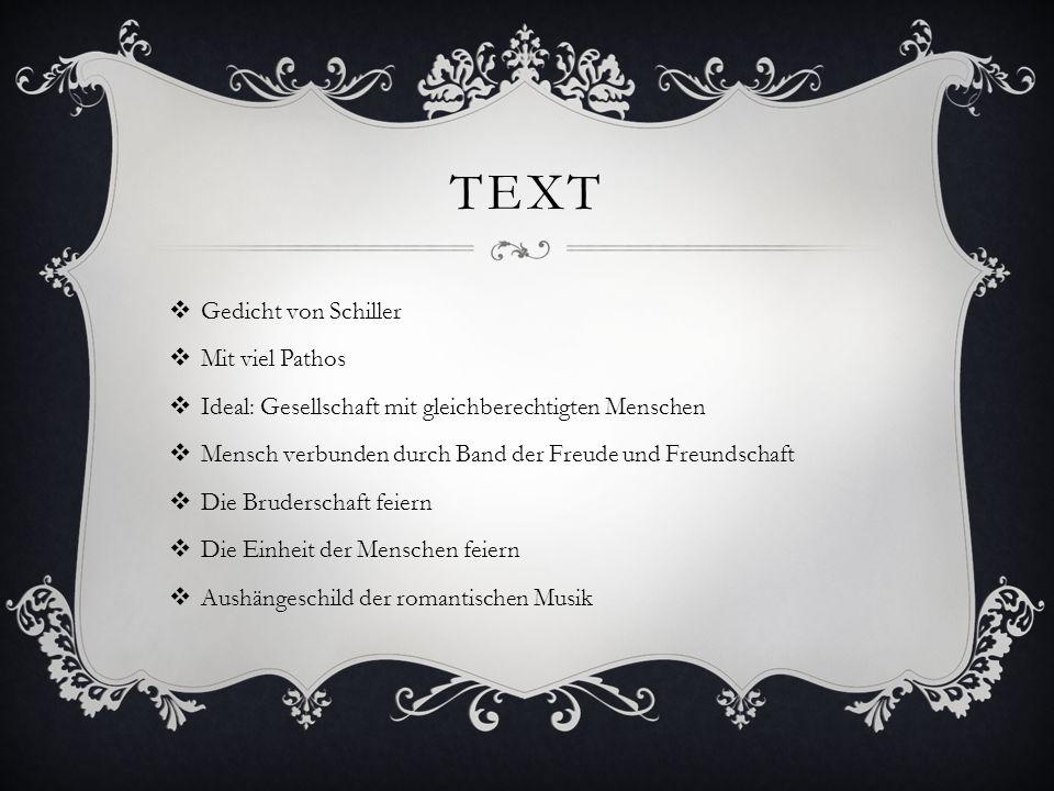 TEXT  Gedicht von Schiller  Mit viel Pathos  Ideal: Gesellschaft mit gleichberechtigten Menschen  Mensch verbunden durch Band der Freude und Freun