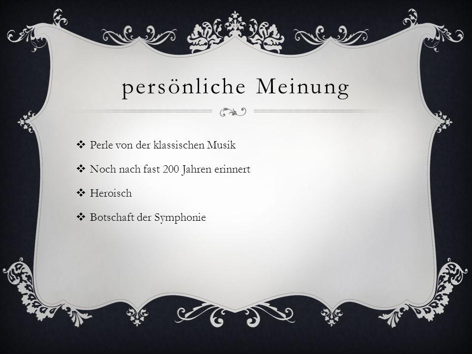 persönliche Meinung  Perle von der klassischen Musik  Noch nach fast 200 Jahren erinnert  Heroisch  Botschaft der Symphonie
