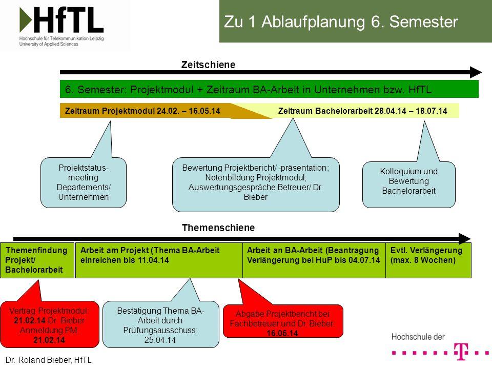 Zu 1 Ablaufplanung 6. Semester 6. Semester: Projektmodul + Zeitraum BA-Arbeit in Unternehmen bzw. HfTL Zeitraum Projektmodul 24.02. – 16.05.14Zeitraum
