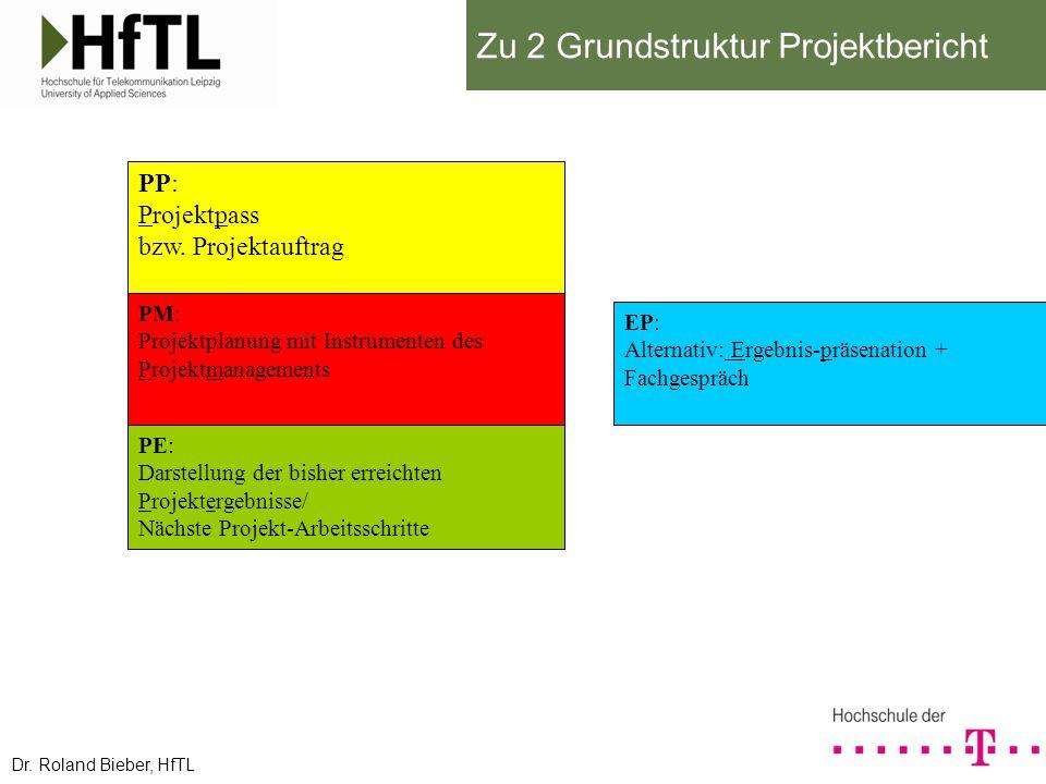 Zu 2 Grundstruktur Projektbericht PP: Projektpass bzw. Projektauftrag PM: Projektplanung mit Instrumenten des Projektmanagements PE: Darstellung der b