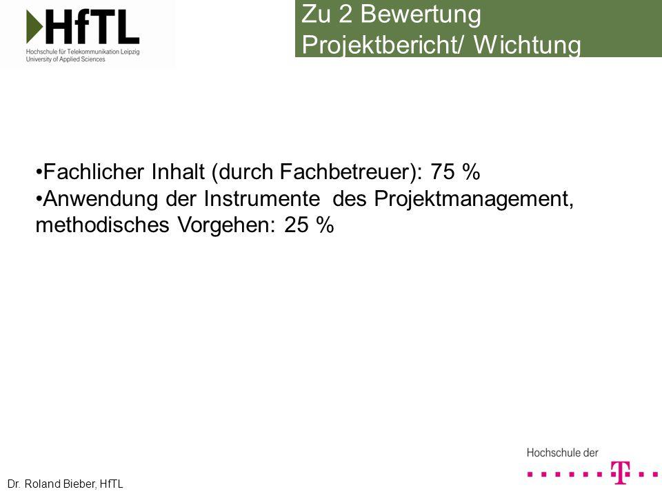 Zu 2 Bewertung Projektbericht/ Wichtung Fachlicher Inhalt (durch Fachbetreuer): 75 % Anwendung der Instrumente des Projektmanagement, methodisches Vor