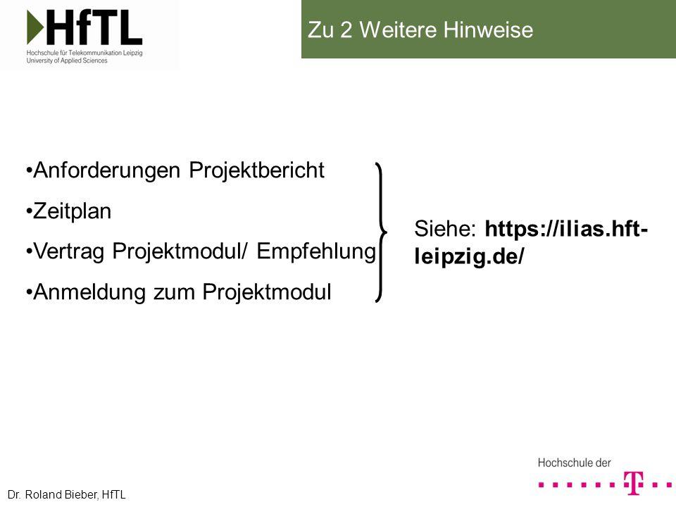 Anforderungen Projektbericht Zeitplan Vertrag Projektmodul/ Empfehlung Anmeldung zum Projektmodul Zu 2 Weitere Hinweise Dr. Roland Bieber, HfTL Siehe: