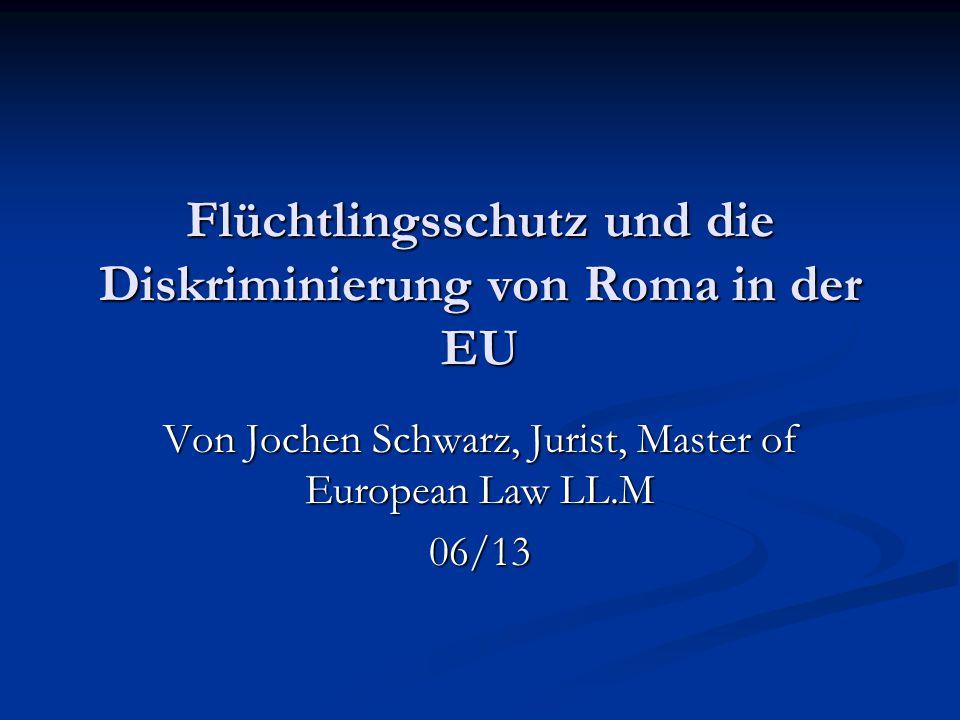 Flüchtlingsschutz und die Diskriminierung von Roma in der EU Von Jochen Schwarz, Jurist, Master of European Law LL.M 06/13