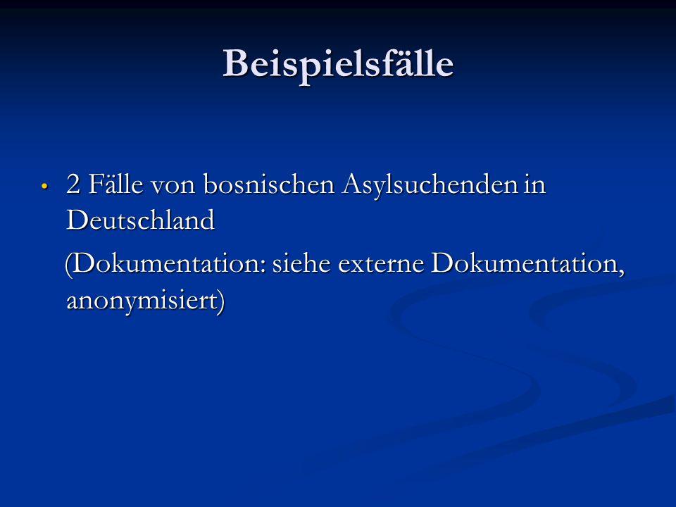 Beispielsfälle 2 Fälle von bosnischen Asylsuchenden in Deutschland 2 Fälle von bosnischen Asylsuchenden in Deutschland (Dokumentation: siehe externe D
