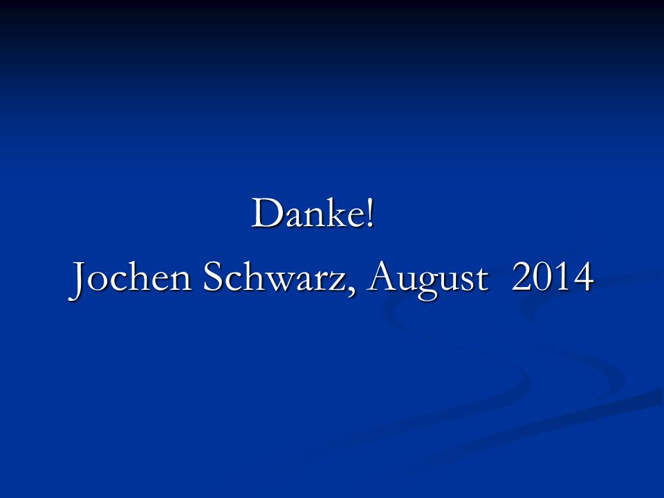 Danke! Danke! Jochen Schwarz, August 2014