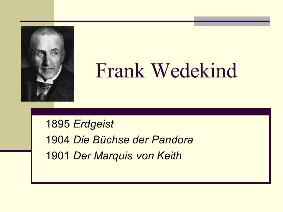 Frank Wedekind 1895 Erdgeist 1904 Die Büchse der Pandora 1901 Der Marquis von Keith