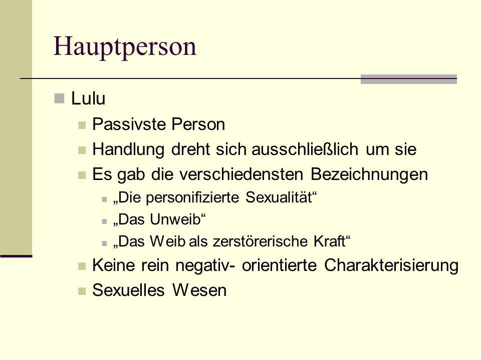 """Hauptperson Lulu Passivste Person Handlung dreht sich ausschließlich um sie Es gab die verschiedensten Bezeichnungen """"Die personifizierte Sexualität """"Das Unweib """"Das Weib als zerstörerische Kraft Keine rein negativ- orientierte Charakterisierung Sexuelles Wesen"""