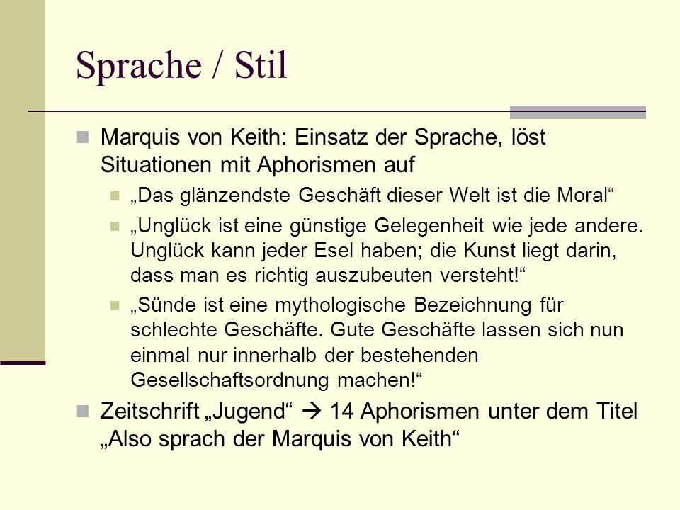 """Sprache / Stil Marquis von Keith: Einsatz der Sprache, löst Situationen mit Aphorismen auf """"Das glänzendste Geschäft dieser Welt ist die Moral """"Unglück ist eine günstige Gelegenheit wie jede andere."""