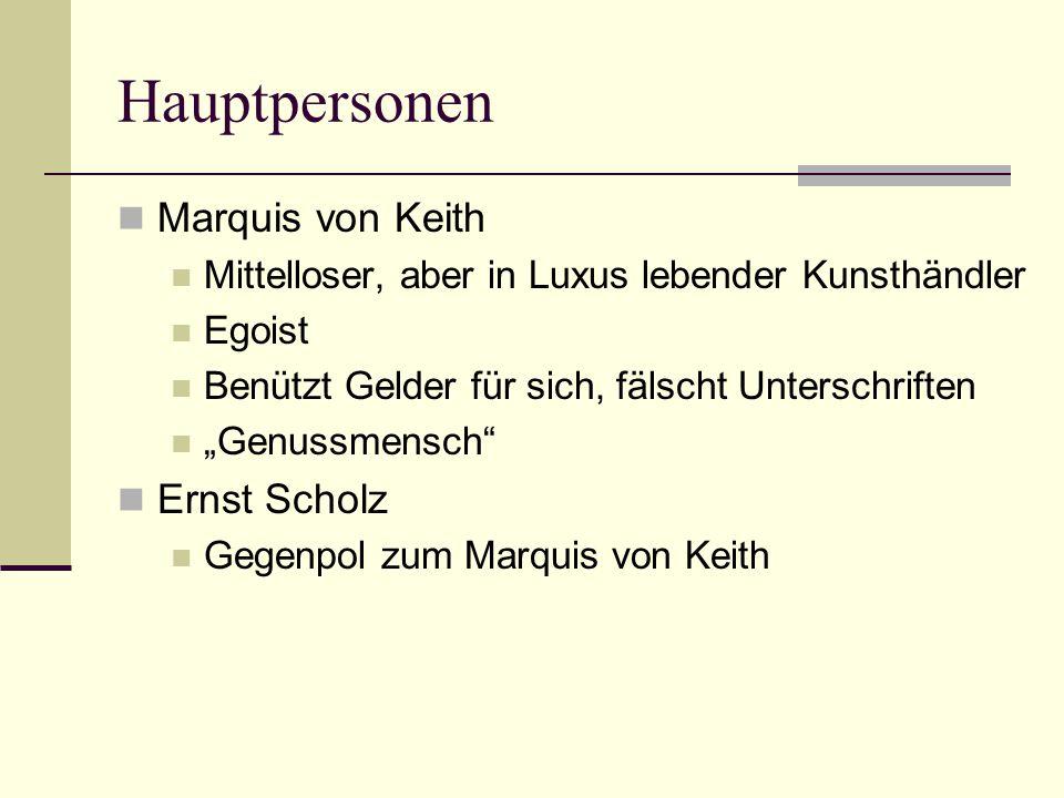 """Hauptpersonen Marquis von Keith Mittelloser, aber in Luxus lebender Kunsthändler Egoist Benützt Gelder für sich, fälscht Unterschriften """"Genussmensch Ernst Scholz Gegenpol zum Marquis von Keith"""