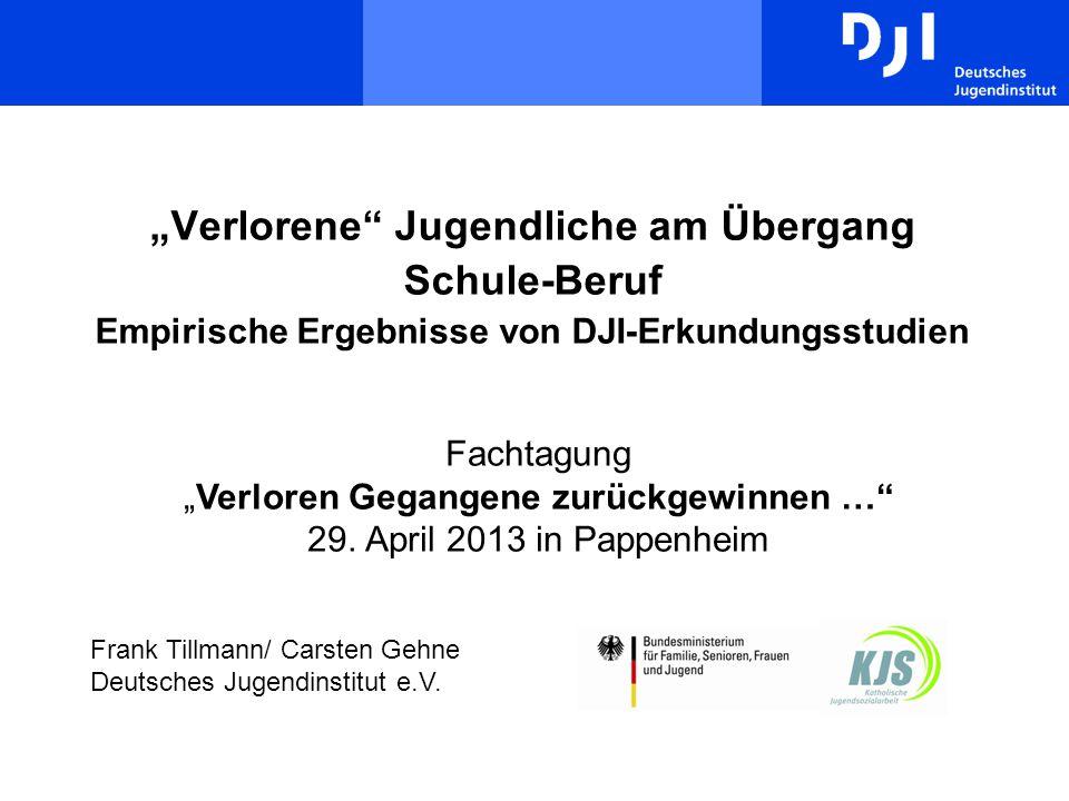 """""""Verlorene"""" Jugendliche am Übergang Schule-Beruf Empirische Ergebnisse von DJI-Erkundungsstudien Frank Tillmann/ Carsten Gehne Deutsches Jugendinstitu"""