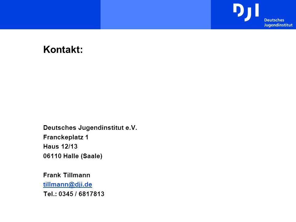 Kontakt: Deutsches Jugendinstitut e.V. Franckeplatz 1 Haus 12/13 06110 Halle (Saale) Frank Tillmann tillmann@dji.de Tel.: 0345 / 6817813