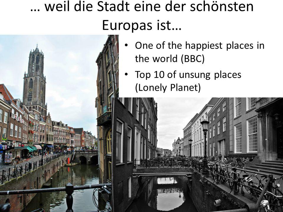 … weil die Stadt eine der schönsten Europas ist… One of the happiest places in the world (BBC) Top 10 of unsung places (Lonely Planet)