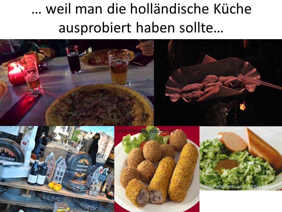 … weil man die holländische Küche ausprobiert haben sollte… http://images.populus.ch/ dionnehosters.wordpress.com