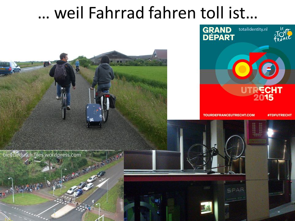 … weil Fahrrad fahren toll ist… totalidentity.nl bicycledutch.files.wordpress.com