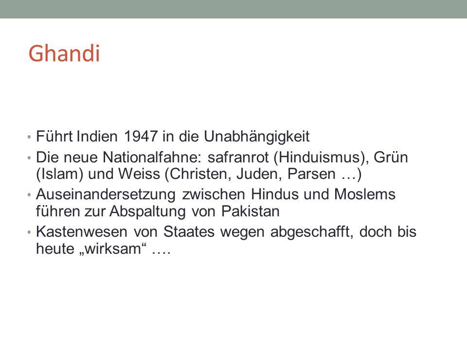 Ghandi Führt Indien 1947 in die Unabhängigkeit Die neue Nationalfahne: safranrot (Hinduismus), Grün (Islam) und Weiss (Christen, Juden, Parsen …) Ause