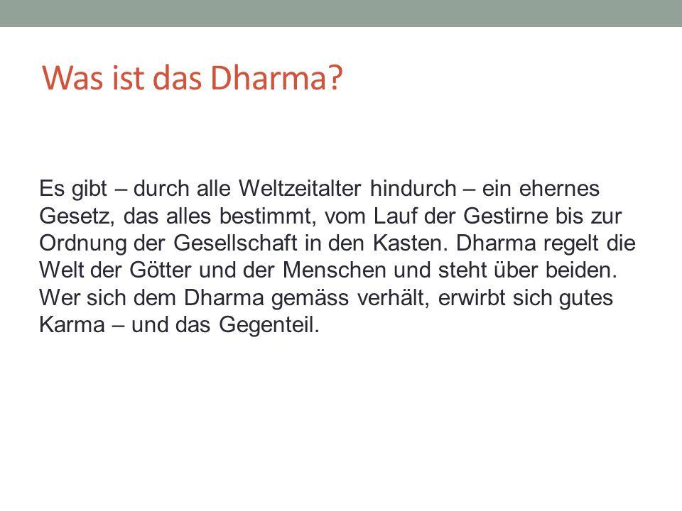Was ist das Dharma? Es gibt – durch alle Weltzeitalter hindurch – ein ehernes Gesetz, das alles bestimmt, vom Lauf der Gestirne bis zur Ordnung der Ge