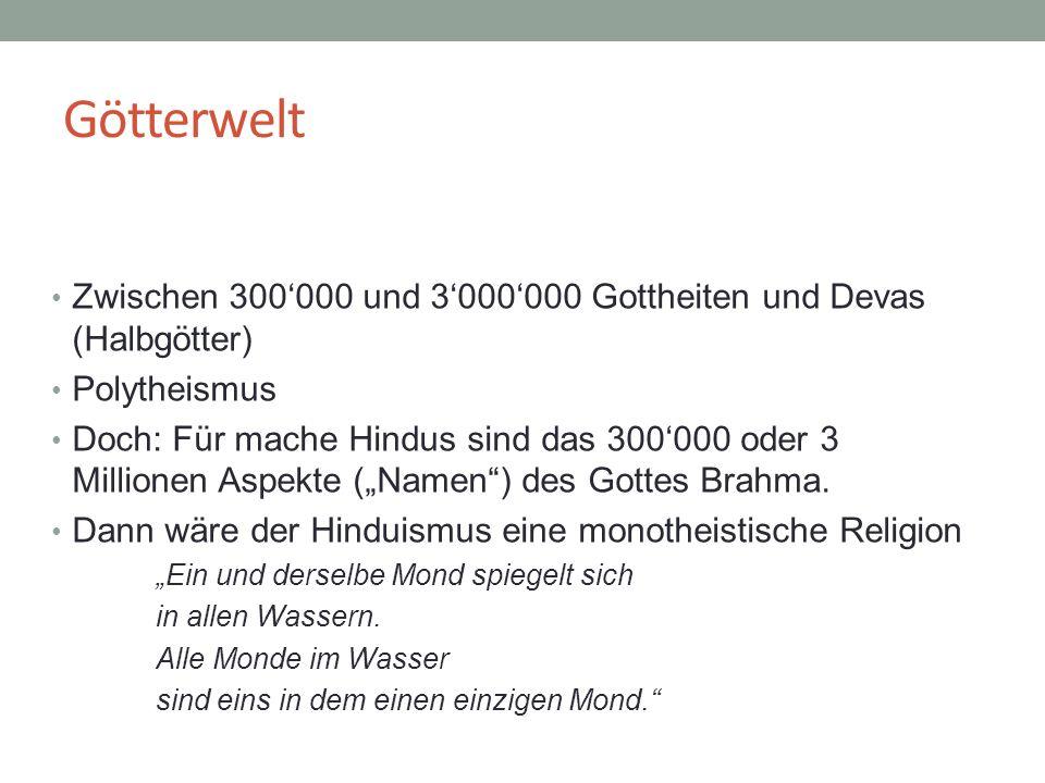 Götterwelt Zwischen 300'000 und 3'000'000 Gottheiten und Devas (Halbgötter) Polytheismus Doch: Für mache Hindus sind das 300'000 oder 3 Millionen Aspe