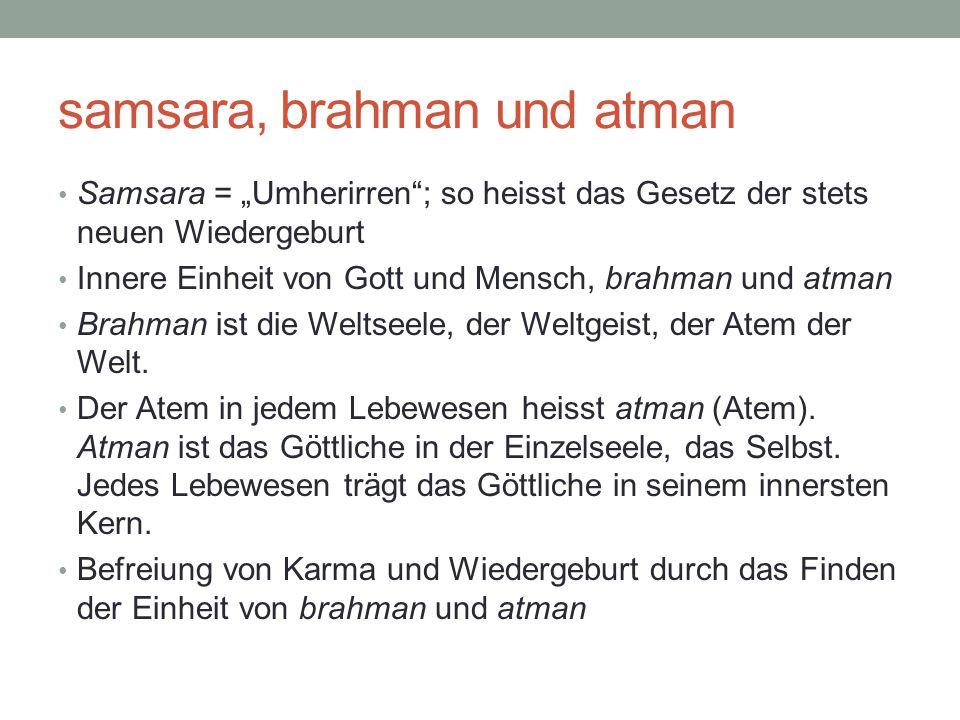 """samsara, brahman und atman Samsara = """"Umherirren""""; so heisst das Gesetz der stets neuen Wiedergeburt Innere Einheit von Gott und Mensch, brahman und a"""