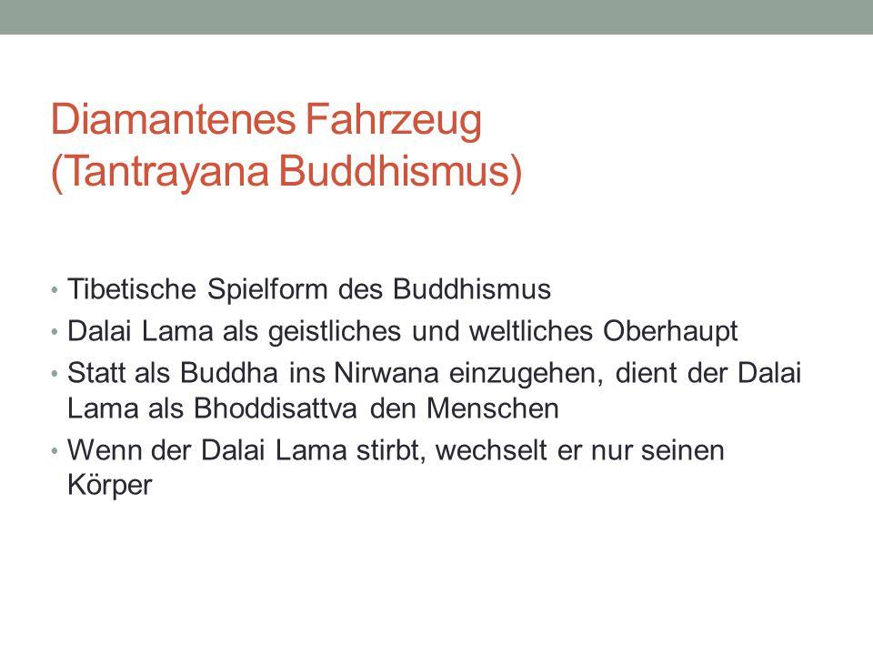 Diamantenes Fahrzeug (Tantrayana Buddhismus) Tibetische Spielform des Buddhismus Dalai Lama als geistliches und weltliches Oberhaupt Statt als Buddha