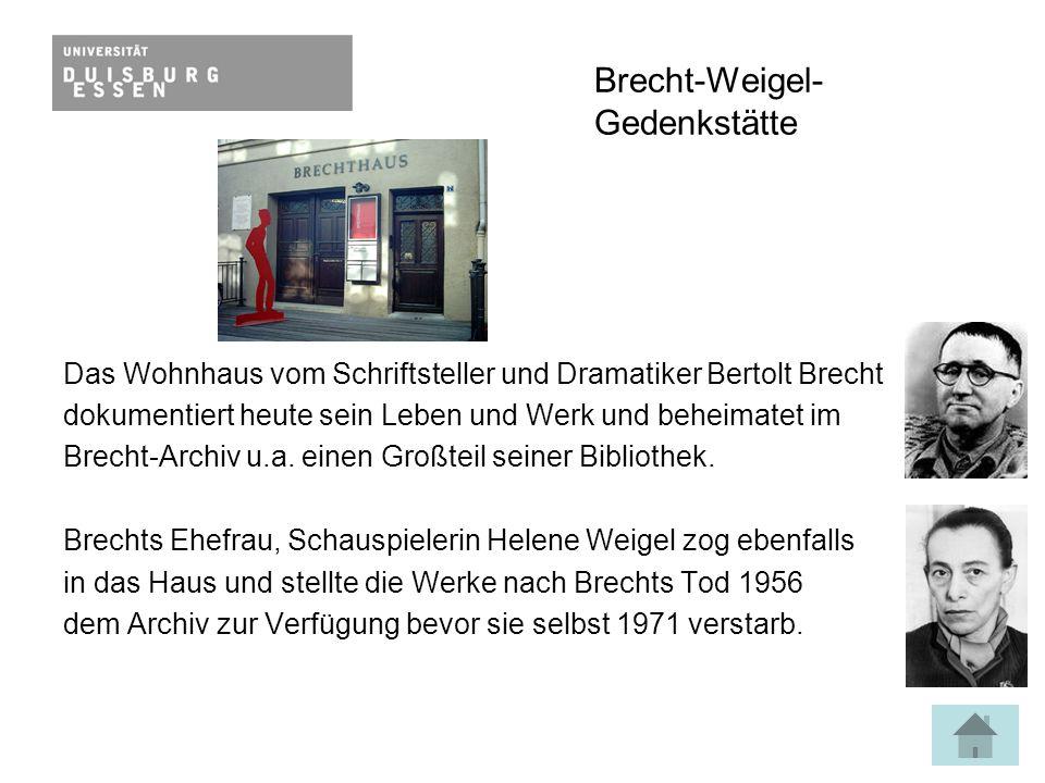 Brecht-Weigel- Gedenkstätte Das Wohnhaus vom Schriftsteller und Dramatiker Bertolt Brecht dokumentiert heute sein Leben und Werk und beheimatet im Brecht-Archiv u.a.