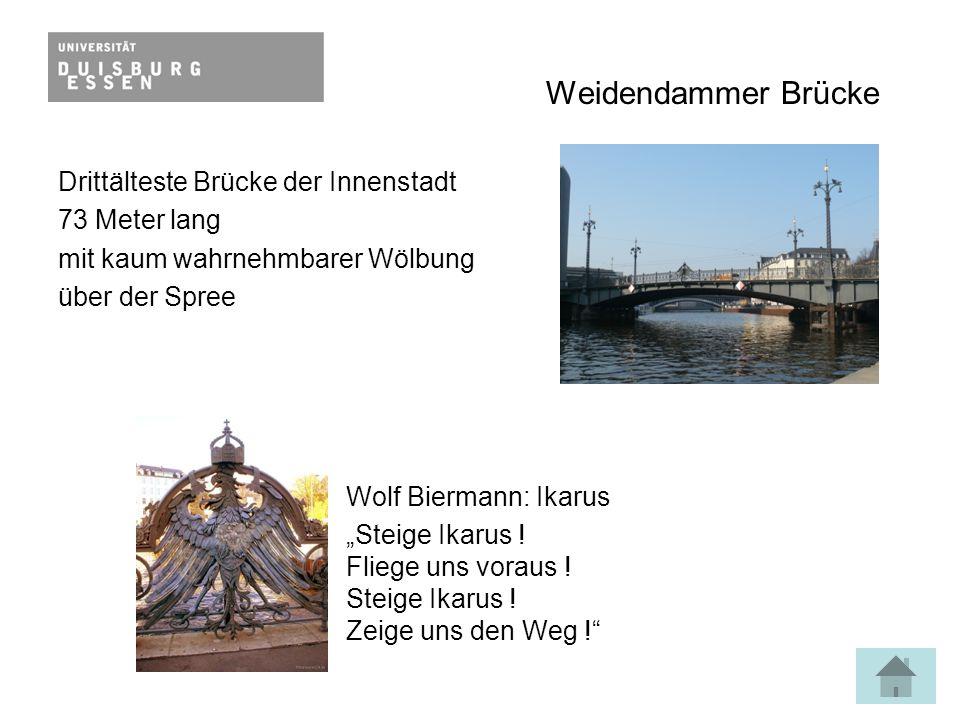 """Weidendammer Brücke Drittälteste Brücke der Innenstadt 73 Meter lang mit kaum wahrnehmbarer Wölbung über der Spree Wolf Biermann: Ikarus """"Steige Ikarus ."""