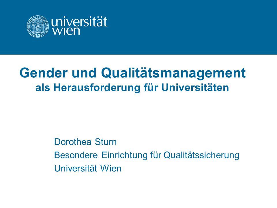 Gender und Qualitätsmanagement als Herausforderung für Universitäten Dorothea Sturn Besondere Einrichtung für Qualitätssicherung Universität Wien